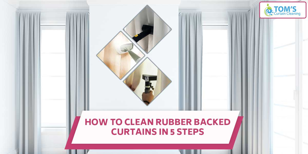 How To Clean Rubber Backed Curtains In 5 Steps
