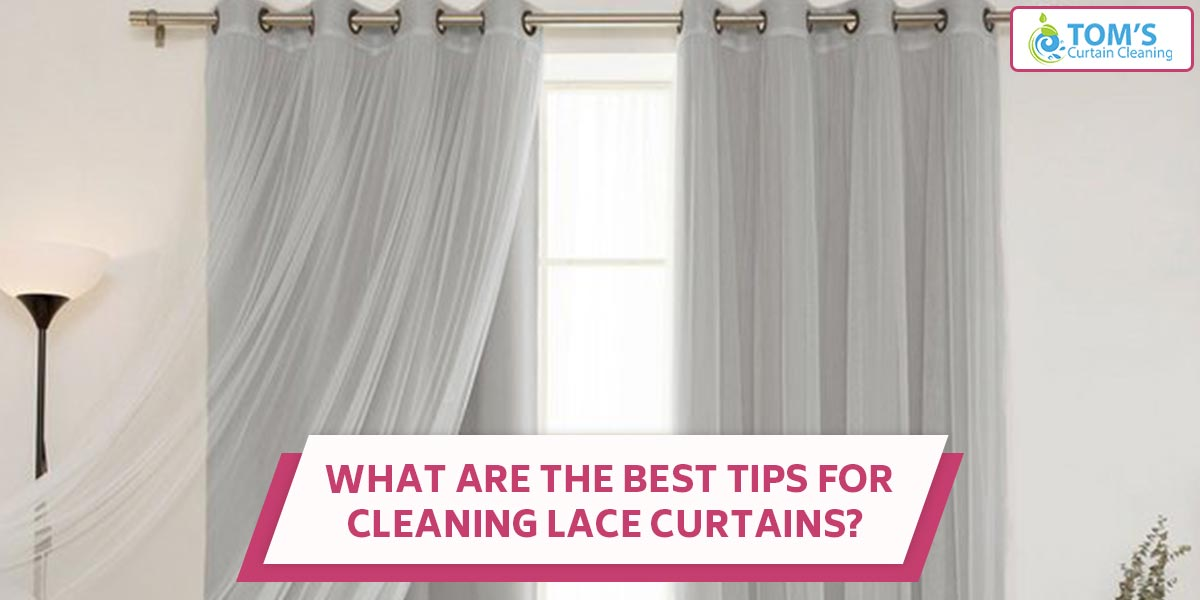 What Are The Best Tips for Cleaning Lace Curtains?