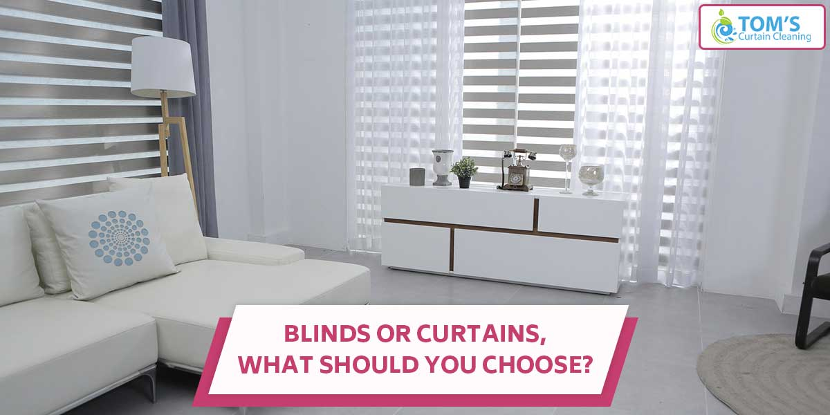Blinds or Curtains, what should you choose?