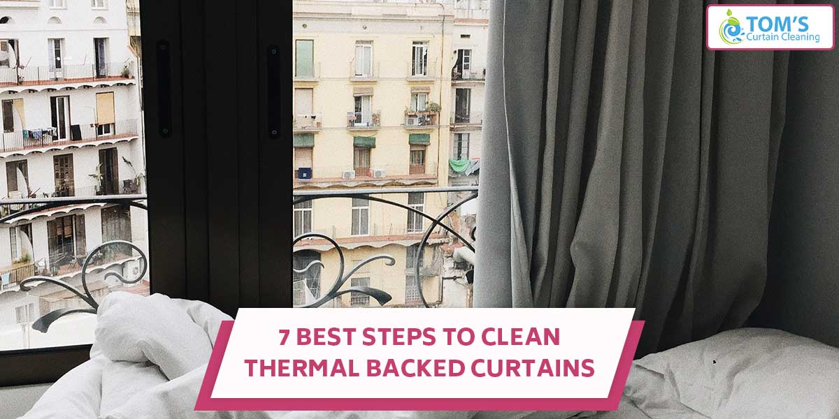 7 Best Steps to Clean Thermal Backed Curtains