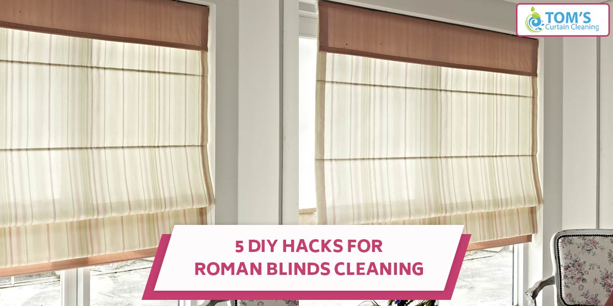 5 DIY Hacks For Roman Blinds Cleaning