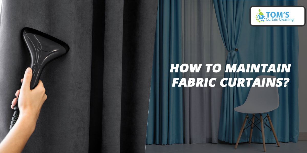 How to Maintain Fabric Curtains
